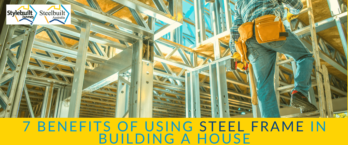7 BENEFITS OF USING STEEL FRAME IN BUILDING A HOUSE