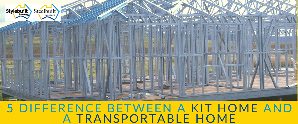 5 DIFFERENCES BETWEEN A KIT HOME AND A TRANSPORTABLE HOME