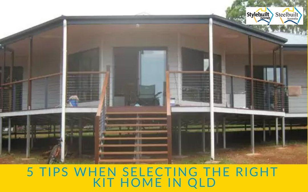 5 Tips When Selecting the Right Kit Home for You